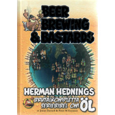 Beer, Brewing & Bastards - Herman Hednings brutalkompletta seriebibel om öl (Inb)