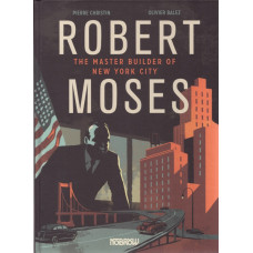Robert Moses - Master Builder Of New York City (HC)